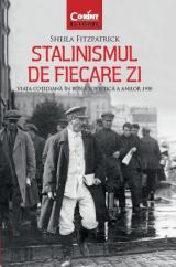 Stalinismul  de fiecare zii - Viaţa cotidiană în Rusia sovietică a anilor 1930