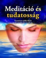 Meditáció és tudatosság - Teremtsen jobb életet a gondolkodás erejével
