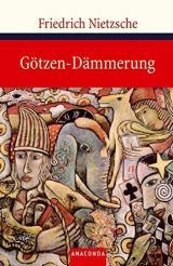 "Götzen-Dämmerung: oder ""Wie man mit dem Hammer philosophiert"""