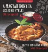 A magyar konyha legjobb ételei 50 recepttel - Classic Hungarian dishes with 50 recipes