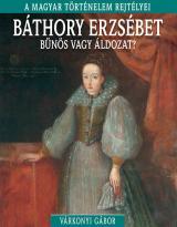 Báthory Erzsébet - bűnös vagy áldozat?