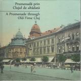 Promenadă prin Clujul de altadata - A Promenade through Old-Time Cluj (română-engleză)
