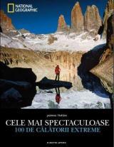 Cele mai spectaculoase 100 de călătorii extreme
