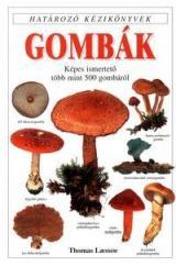 Gombák. Képes ismertető több mint 500 gombáról
