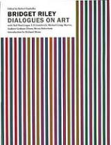 Bridget Riley: Dialogues on Art