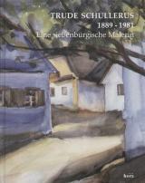Trude Schullerus 1889-1981. Eine siebenbürgische Malerin