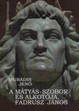 A Mátyás-szobor és alkotója, Fadrusz János