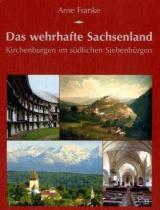 Das wehrhafte Sachsenland: Kirchenburgen im südlichen Siebenbürgen