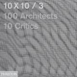 10 x 10_3: 100 Architects 10 Critics