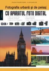Fotografia urbană şi de peisaj cu aparatul foto digital