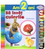 Am 2 ani: Să învăţ culorile